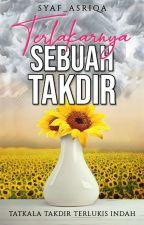 TERLAKARNYA SEBUAH TAKDIR  by Syaf_Asriqa