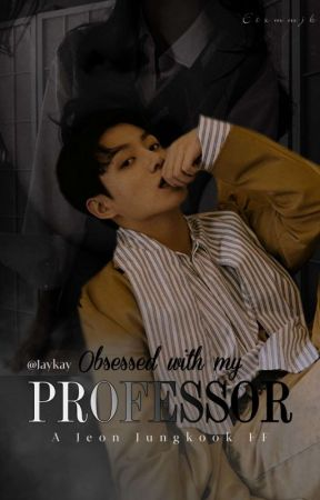Obsessed With My Professor | jjk  by Jaykayfics