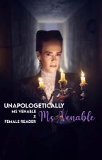 Unapologetically Ms Venable | Ms Venable x Reader by kaevenable