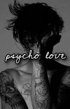 Psycho Love by MaryBucioQue