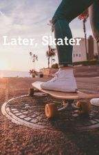Later, Skater by Tri-Winged-Angel