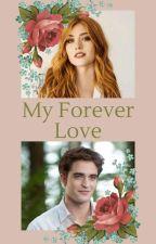 My Forever Love (Edward Cullen) by MayaM51