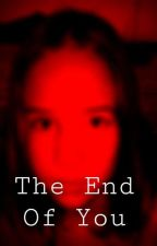 The End Of You by partyp0ison7701