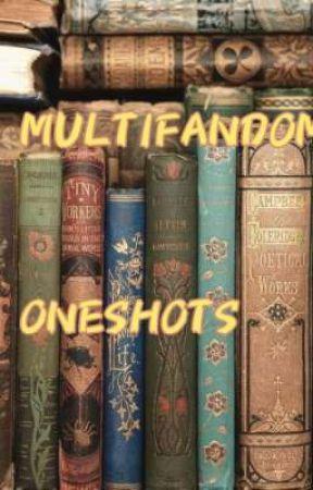 ♡Multifandom Oneshots♡ by _CosmicBlizzard_