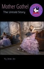 Mother Gothel: The Untold Story by JoAnn314