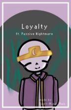 Loyalty (Ft. Passive Nightmare) by Dont-Mind_Meh