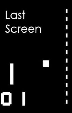 Last Screen by bcartw