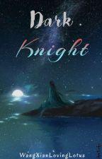 Dark Knight | WangXian Novel by WangXianLovingLotus