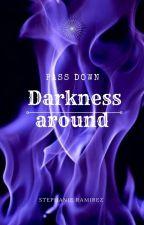 pass down Darkness around  by s_camila__
