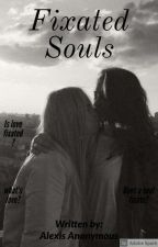 Fixated Souls by AlexisSithebe