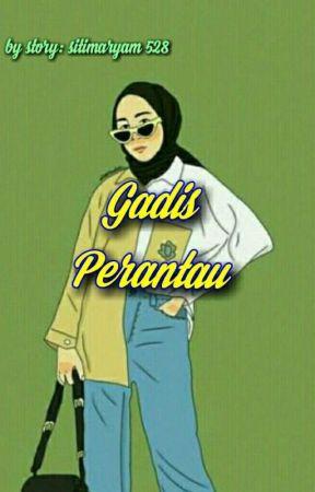 Gadis Perantau (On Going)  by SitiMaryam528