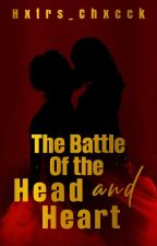 The Battle Of The Head and Heart (ON GOING) by hxtrs_chxcck