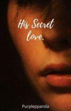 His Secret Love by Elsbutterfly