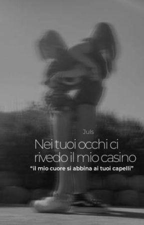 Nei tuoi occhi ci rivedo il mio casino by Julia9263030