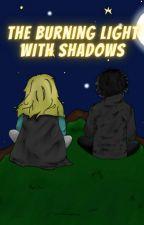 The Burning Light with Shadows (A SOTAM Fan Fiction) by AlwaysStaySunny777