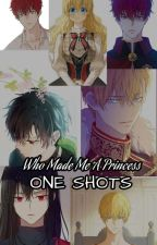 Who Made Me A Princess {~One Shots~} by JustBitchingAround
