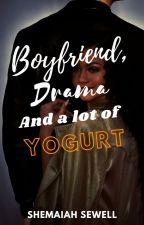 Boyfriend, drama, and a lot of yogurt by Shemie_15