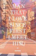 MAN THAT I LOVE SINCE FIRST I MEET HIM  by jillianloveyou