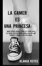 DE PRINCESA HEREDERA UNA GAMER PROFESIONAL by Blanca435784
