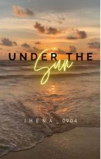 Under The Sun by jhena_0904