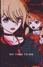 MY TURN TO DIE  (Rantaro x YTTD) by xNonentity