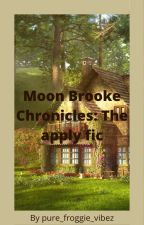Moon Brooke Chronicles: The apply fic by pure_froggie_vibez