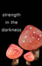 strength in the darkness by bookish_cupcake