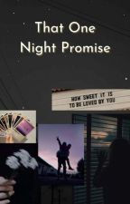 That One Night Promise by nur_aamnah