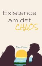 Existence amidst chaos by zia_fzl