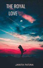 The Royal Love by janitafatima
