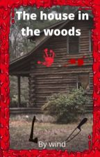 The house in the woods  by wind-beebee