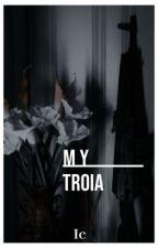 My Troia by Sometallgirl_