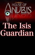 The House of Anubis - The Isis Guardian Book 1 by MiraculousRaven01