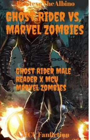 Ghost Rider Vs. Marvel Zombies -A MCU Male Reader Fanfiction- by stevethealbino