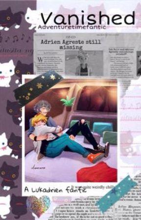 Vanished (Lukadrien) • Miraculous Ladybug by adventuretimefanitc