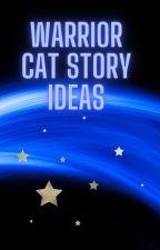Warrior Cat Story Ideas by Shrewheart