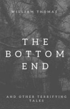 The Bottom End (and other dark tales) by Danthemountainman