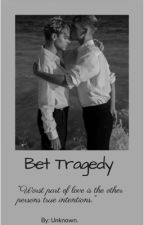 Bet Tragedy by heyyybebes