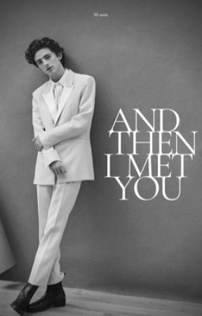 ❝and then i met you❞ timothée chalamet by lil-susie