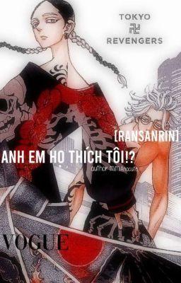 [ransanrin] [Ran x Sanzu x Rindou] Hai anh em họ thích tôi!?
