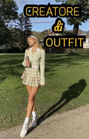 CREATORE DI OUTFIT by lagiovanescrittricee