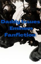 Daddy Issues (Eminem Fanfiction) by AnonymouslyPerson98