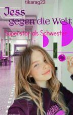 Jess gegen die Welt - Superstar als Schwester  by tikarag23