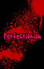 Perfectionism by SaraTatiana5