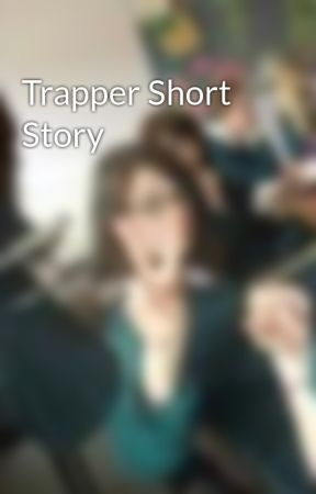 Trapper Short Story by bluegirl09