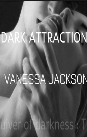 Dark Attraction  (Titre 1: Quiver of Darkness) by daff2015