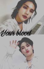 Your blood || HN by meowhyuniie