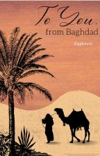 To You, from Baghdad by zigglezoo3