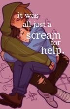 it was all just a scream for help. by renrolled