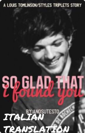 So Glad That I Found You (Louis/Styles Triplets Story) [ITALIAN TRANSLATION] by drunknymphette